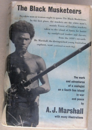 MARSHALL, A.J. - The Black Musketeers. The work and adventures of a zoologist on a South Sea island in war and peace (with Dustjacket)